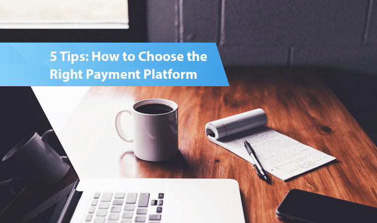 5 tips on how to choose the right payment platform