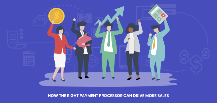 How the right payment processor can drive more sales