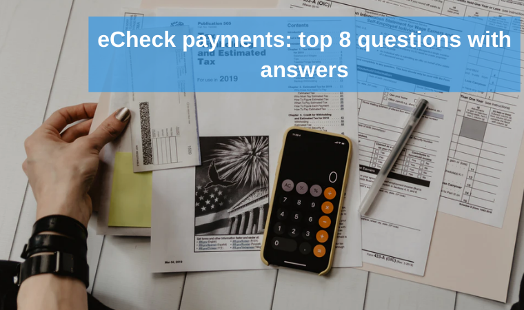 eCheck payments: top 8 questions with answers