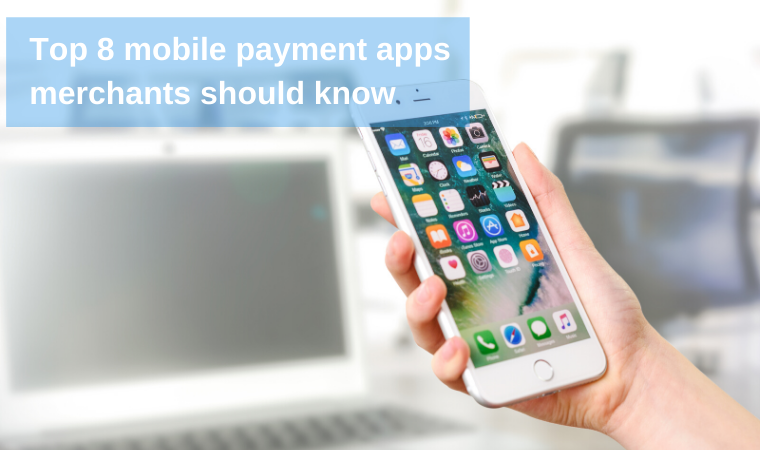 Top 8 mobile payment apps merchants should know