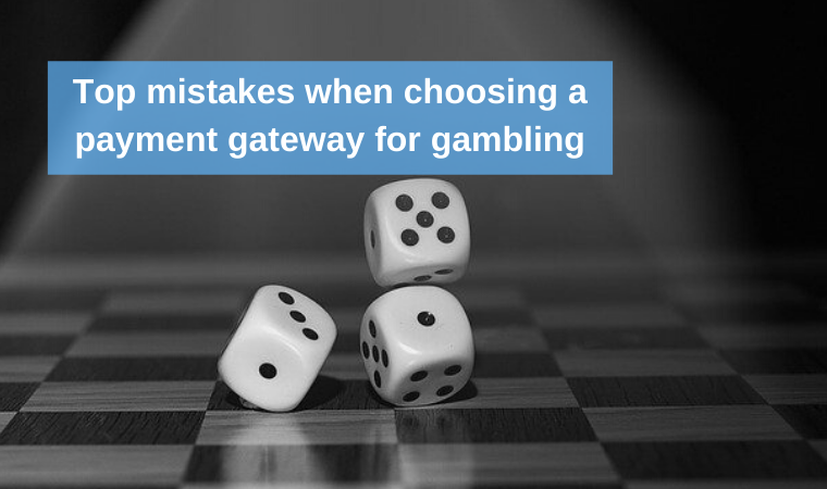 Top mistakes when choosing a payment gateway for gambling