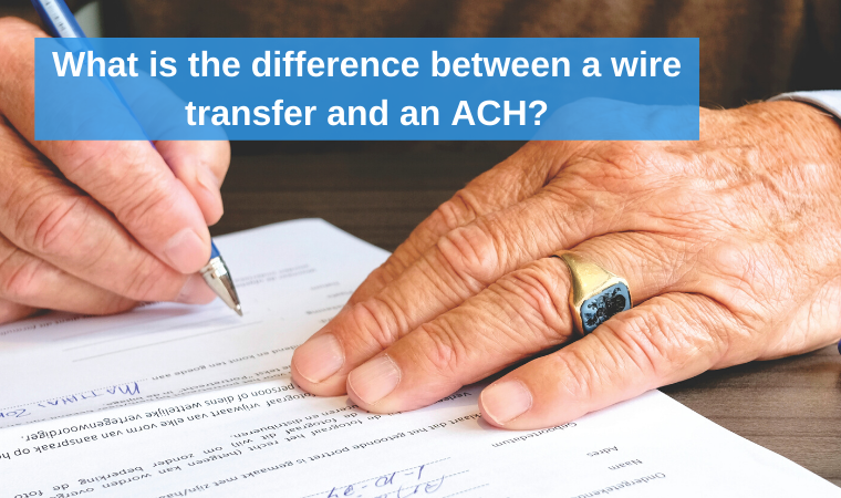 What is the difference between a wire transfer and an ACH?