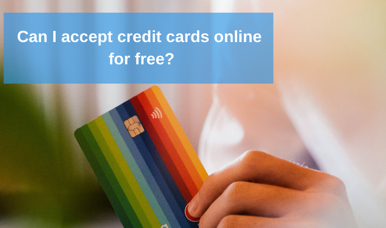 Can I accept credit cards online for free?