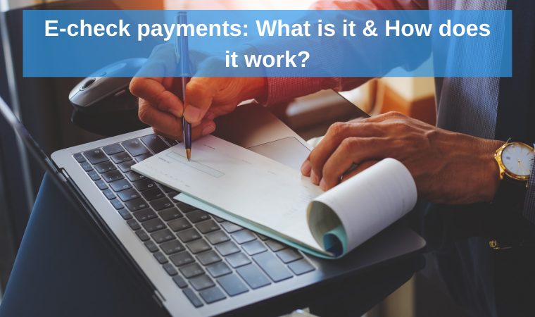 E-Check payments: what is it and how does it work?