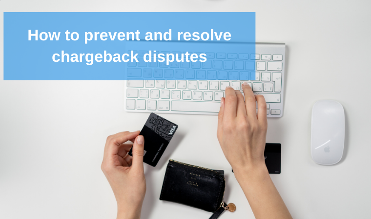 How to prevent and resolve chargeback disputes