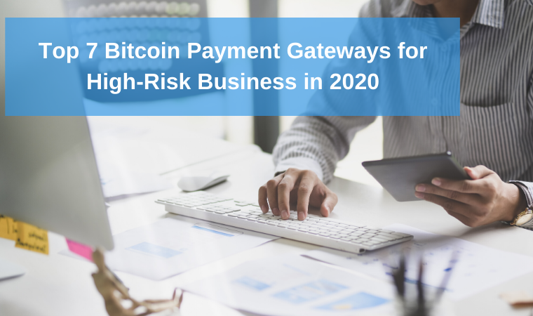 Top 7 Bitcoin Payment Gateways for High-Risk Business in 2020
