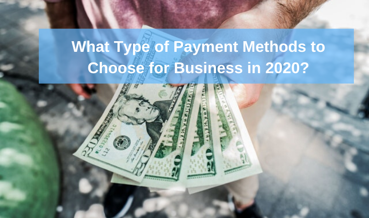 What Type of Payment Methods to Choose for Business in 2020?