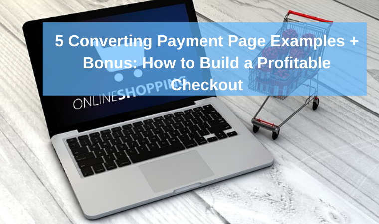5 Converting Payment Page Examples + Bonus: How to Build a Profitable Checkout