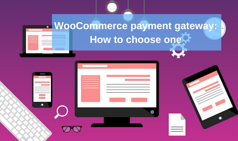 WooCommerce payment gateway: How to choose one