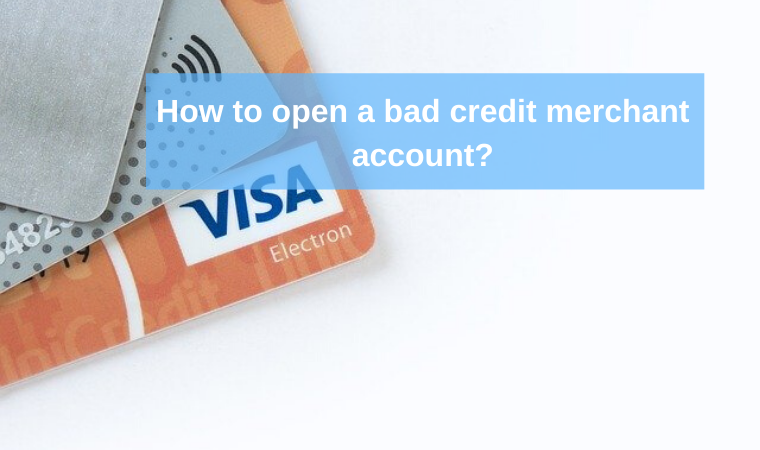 How to open a bad credit merchant account?