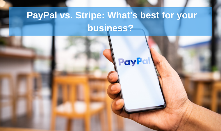 PayPal vs. Stripe: What's best for your business?