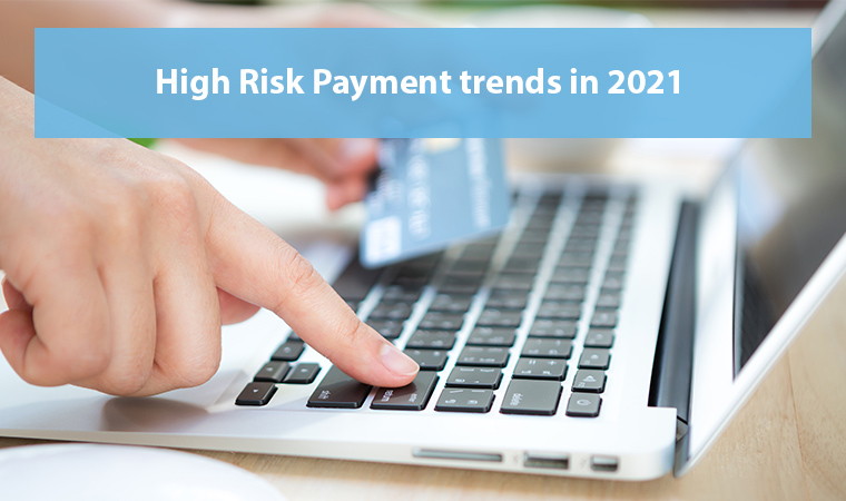 High-Risk Payment trends in 2021